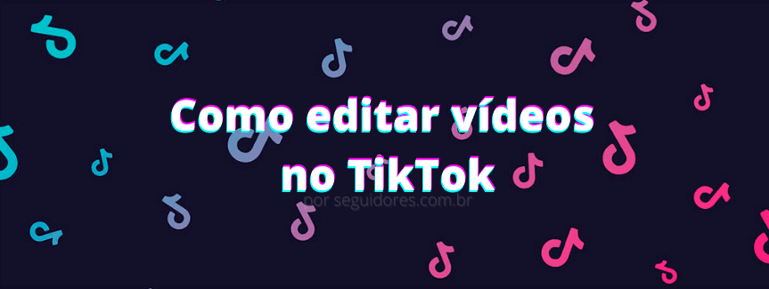 Como editar vídeos no TikTok?
